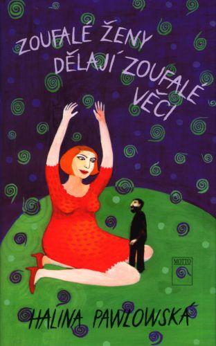 Halina Pawlowská: Zoufalé ženy dělají zoufalé věci cena od 140 Kč