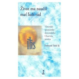 Ferdinand Takáč: Život ma naučil mať ľudí rád cena od 92 Kč