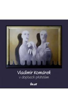 Vratislav Ebr: Vladimír Komárek v dopisech přátelům cena od 151 Kč