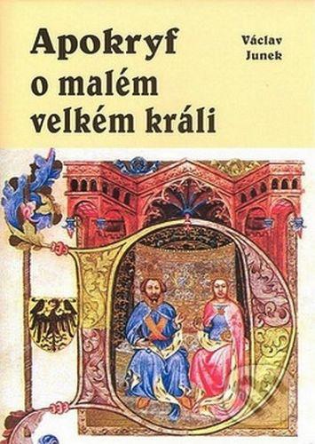 Václav Junek: Apokryf o malém velkém králi cena od 144 Kč