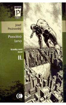 Josef Pecinovský: Posvátná larva - Kroniky nové Země II. (Edice Pevnost) cena od 67 Kč