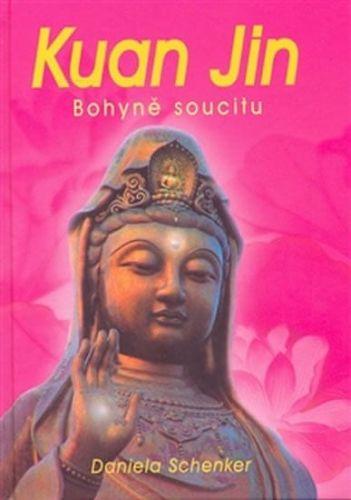 Daniela Schenker: Kuan Jin - Bohyně soucitu cena od 123 Kč