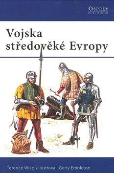 Terence Wise: Vojska středověké Evropy cena od 59 Kč
