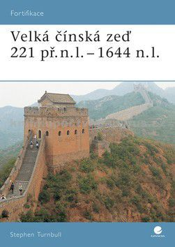 Stephen Turnbull: Velká čínská zeď - 221 př. n. l.- 1644 n. l. cena od 84 Kč