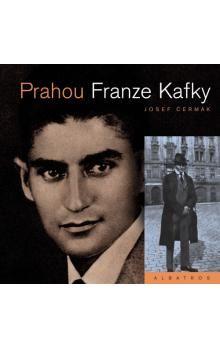 Josef Čermák: Prahou Franze Kafky cena od 121 Kč