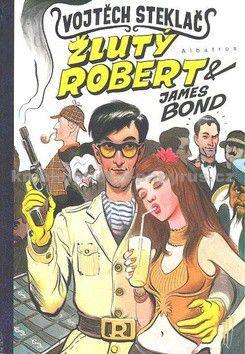 Vojtěch Steklač: Žlutý Robert a James Bond cena od 161 Kč