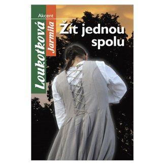Jarmila Loukotková: Žít jednou spolu cena od 144 Kč
