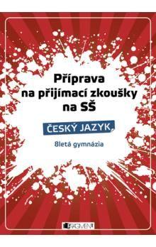 Příprava na přijímací zkoušky na SŠ - Český jazyk - 4-letá gymnázia a odborné školy cena od 102 Kč