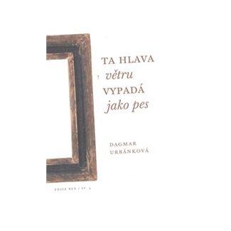 Dagmar Urbánková: Ta hlava větru vypadá jako pes cena od 105 Kč