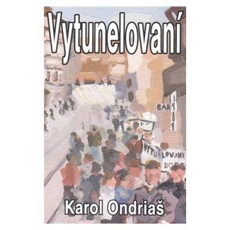 Karol Ondriáš: Vytunelovaní cena od 139 Kč