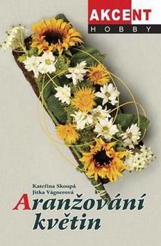 Kateřina Skoupá: Aranžování květin cena od 169 Kč
