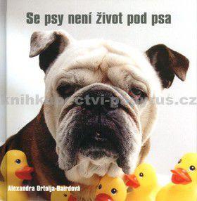 Alexandra Ortolja-Bairdová: Se psy není život pod psa cena od 0 Kč