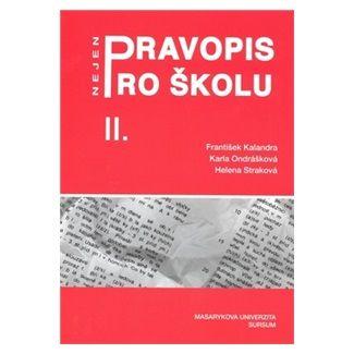 František Kalandra, Karla Ondrášková, Helena Straková: Pravopis nejen pro školu II. cena od 79 Kč