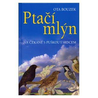 Ota Bouzek: Ptačí mlýn - na čekáné s puškou i srdcem cena od 64 Kč