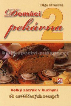 Dája Mrázová: Domácí pekárna 2 cena od 159 Kč