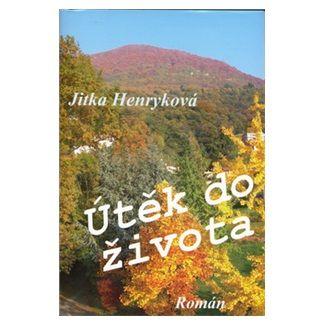 Jitka Henryková: Útěk do života cena od 127 Kč