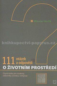 Miloslav Herčík: 111 otázek a odpovědí o životním prostředí cena od 114 Kč