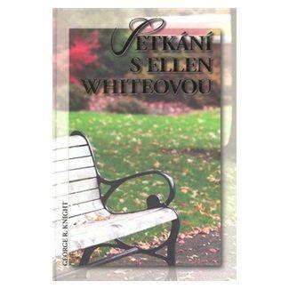 George R. Knight: Setkání s Ellen Whiteovou cena od 125 Kč