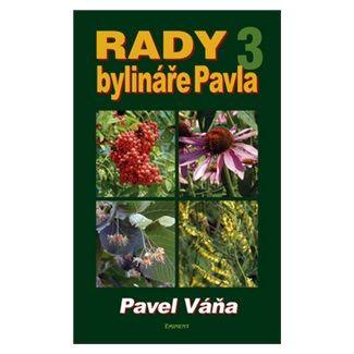 Pavel Váňa: Rady bylináře Pavla 3 - Léčivé rostliny od A do Z cena od 140 Kč