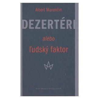 Albert Marenčin: Dezertéri alebo ľudský faktor cena od 127 Kč