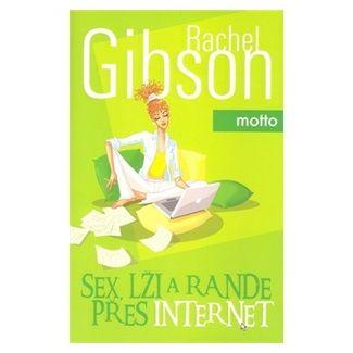 Rachel Gibson: Sex,lži a rande přes internet cena od 167 Kč