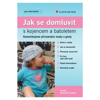 Tereza Šustová: Jak se domluvit s kojencem a batoletem - Komunikujeme přirozenými znaky a gesty cena od 164 Kč