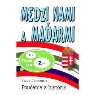 Vlado Clementis: Medzi nami a Maďarmi cena od 37 Kč