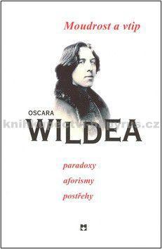 Oscar Wilde: Moudrost a vtip Oscara Wildea cena od 159 Kč