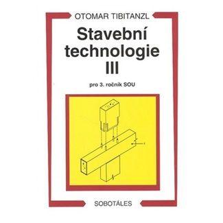 Otomar Tibitanzl: Stavební technologie III. pro 3. ročník SOU cena od 155 Kč