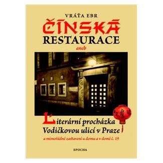 Vratislav Ebr: Čínská restaurace - Literární procházka Vodičkovou ulicí v Praze cena od 105 Kč