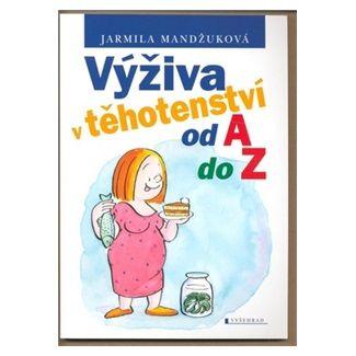 Jarmila Mandžuková: Výživa v těhotenství od A do Z cena od 97 Kč