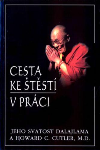 Jeho svatost Dalajlama XIV., Howard C. Cutler: Cesta ke štěstí v práci cena od 113 Kč