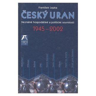František Lepka: Český uran 1945 - 2002 cena od 105 Kč