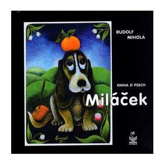 Rudolf Mihola: Miláček - kniha o psech cena od 108 Kč