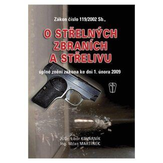 Kovárník Libor, Martínek Milan: Zákon o střelných zbraních a střelivu - úplné znění zákona ke dni 1. února 2009 cena od 126 Kč