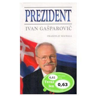 Drahoslav Machala: Prezident Ivan Gasparovič cena od 18 Kč
