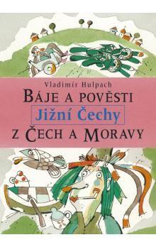 LIBRI Báje a pověsti z Čech a Moravy JIžní Čechy cena od 99 Kč