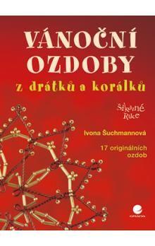 Ivona Šuchmannová: Vánoční ozdoby z drátků a korálků - šikovné ruce cena od 118 Kč