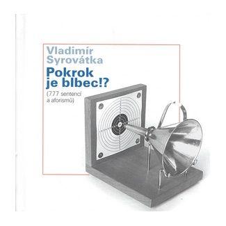 Vladimír Syrovátka: Pokrok je blbec!? cena od 99 Kč