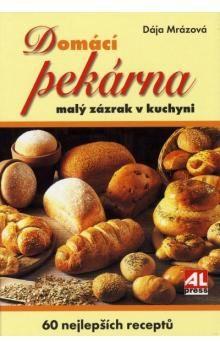 Dája Mrázová: Domácí pekárna malý zázrak v kuchyni cena od 132 Kč