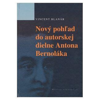 Vincent Blanár: Nový pohľad do autorskej diene Antona Bernoláka cena od 93 Kč