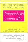 Masters R., Houston J.: Naslouchejte svému tělu - Psychofyzická cesta ke zdraví a vědomí sebe sama cena od 141 Kč