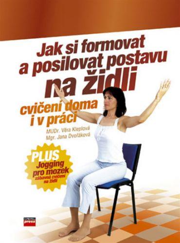 Věra Kleplová, Jana Dvořáková: Jak si formovat a posilovat postavu na židli cena od 135 Kč