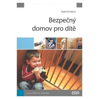 Radmila Gálová: Bezpečný domov pro dítě cena od 80 Kč