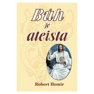 Robert Homir: Bůh je ateista cena od 100 Kč