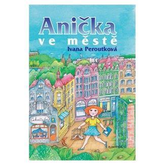 Ivana Peroutková: Anička ve městě cena od 131 Kč