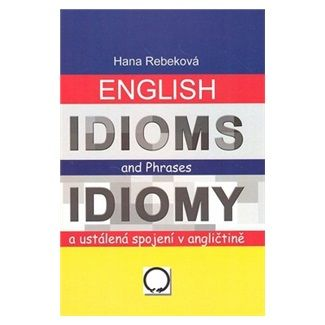 Rebeková Hana: English Idioms and Phrases Idiomy cena od 140 Kč