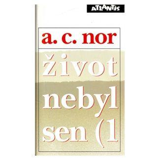 A. C. Nor: Život nebyl sen (1) cena od 201 Kč
