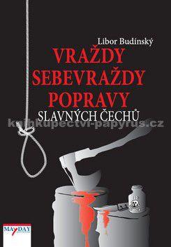 Libor Budinský: Vraždy, sebevraždy, popravy slavných čechů cena od 191 Kč