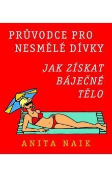 Anita Naik: Průvodce pro nesmělé dívky - Jak získat báječné tělo cena od 121 Kč